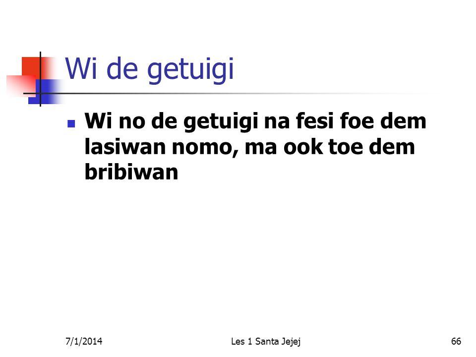 7/1/2014Les 1 Santa Jejej66 Wi de getuigi  Wi no de getuigi na fesi foe dem lasiwan nomo, ma ook toe dem bribiwan