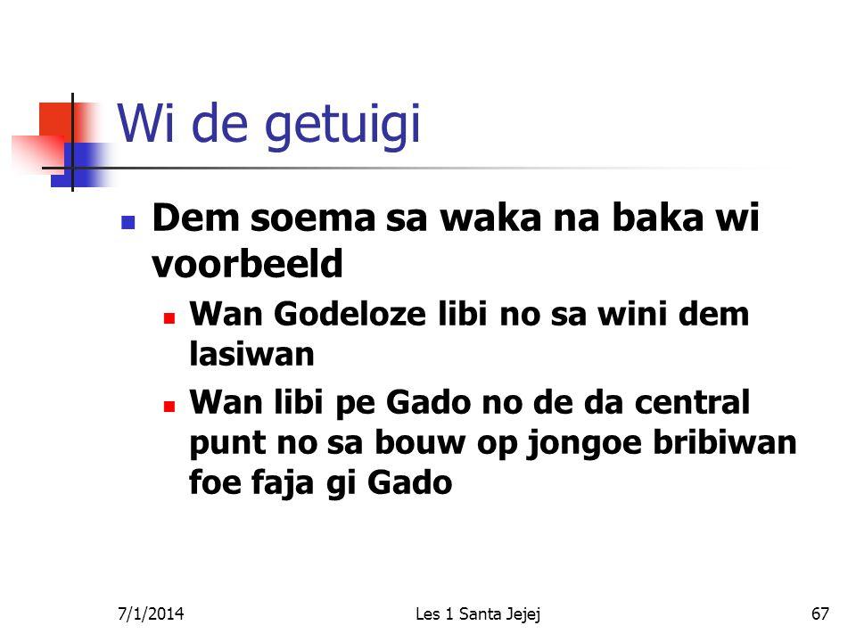 7/1/2014Les 1 Santa Jejej67 Wi de getuigi  Dem soema sa waka na baka wi voorbeeld  Wan Godeloze libi no sa wini dem lasiwan  Wan libi pe Gado no de