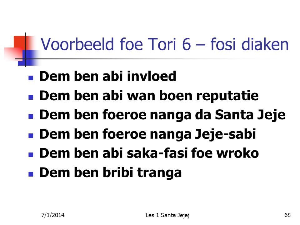 7/1/2014Les 1 Santa Jejej68 Voorbeeld foe Tori 6 – fosi diaken  Dem ben abi invloed  Dem ben abi wan boen reputatie  Dem ben foeroe nanga da Santa
