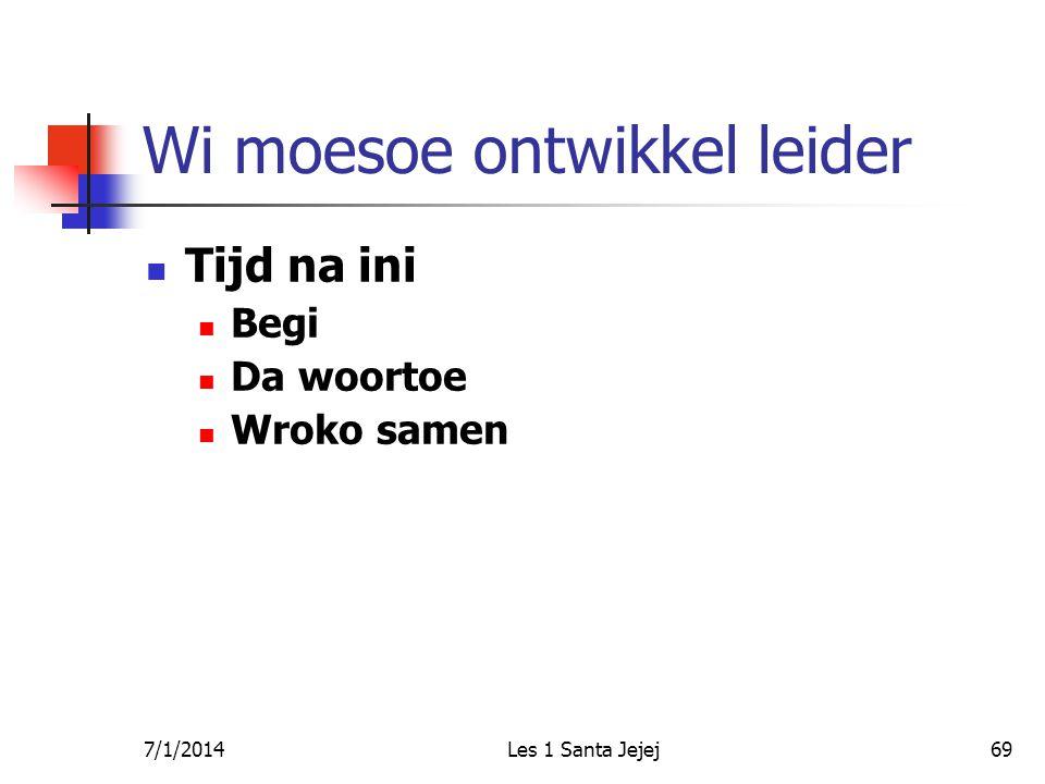 7/1/2014Les 1 Santa Jejej69 Wi moesoe ontwikkel leider  Tijd na ini  Begi  Da woortoe  Wroko samen