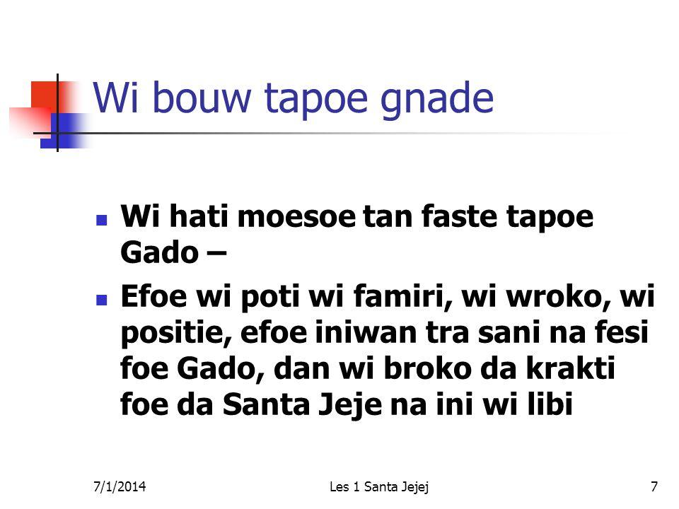 7/1/2014Les 1 Santa Jejej7 Wi bouw tapoe gnade  Wi hati moesoe tan faste tapoe Gado –  Efoe wi poti wi famiri, wi wroko, wi positie, efoe iniwan tra