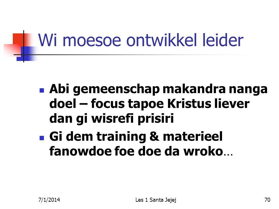 7/1/2014Les 1 Santa Jejej70 Wi moesoe ontwikkel leider  Abi gemeenschap makandra nanga doel – focus tapoe Kristus liever dan gi wisrefi prisiri  Gi