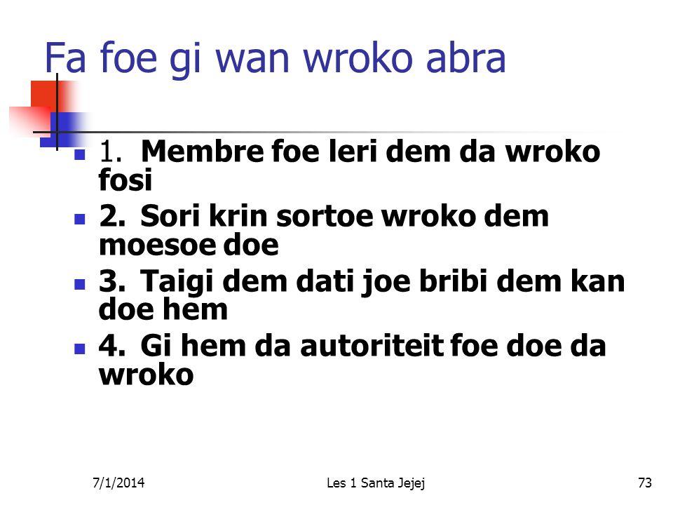 7/1/2014Les 1 Santa Jejej73 Fa foe gi wan wroko abra  1.Membre foe leri dem da wroko fosi  2.Sori krin sortoe wroko dem moesoe doe  3.Taigi dem dat