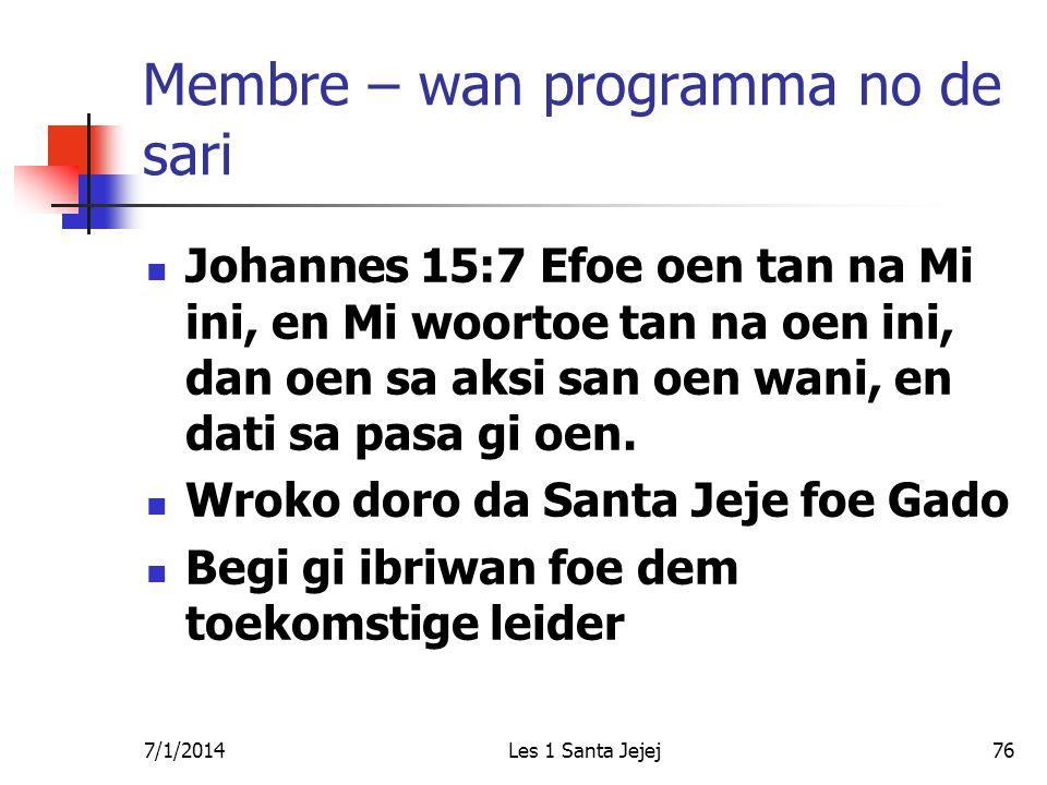 7/1/2014Les 1 Santa Jejej76 Membre – wan programma no de sari  Johannes 15:7 Efoe oen tan na Mi ini, en Mi woortoe tan na oen ini, dan oen sa aksi sa