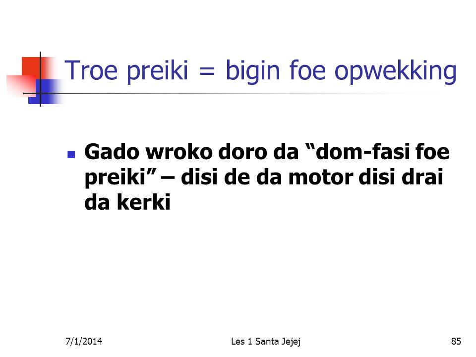 7/1/2014Les 1 Santa Jejej85 Troe preiki = bigin foe opwekking  Gado wroko doro da dom-fasi foe preiki – disi de da motor disi drai da kerki