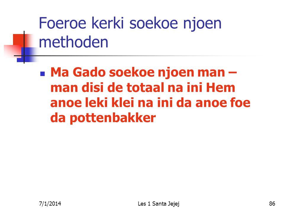 7/1/2014Les 1 Santa Jejej86 Foeroe kerki soekoe njoen methoden  Ma Gado soekoe njoen man – man disi de totaal na ini Hem anoe leki klei na ini da ano