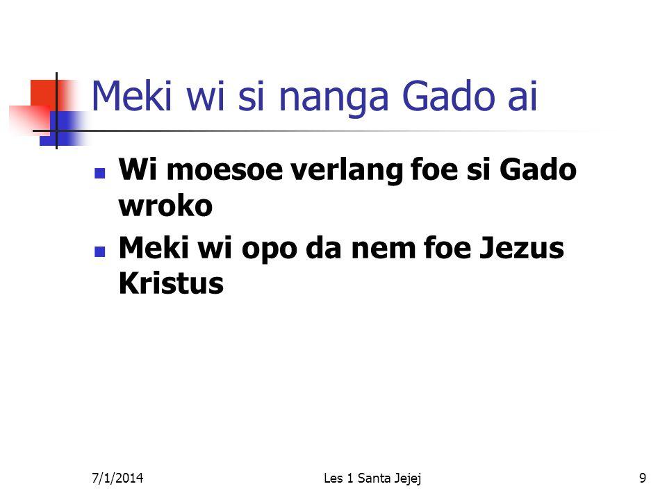 7/1/2014Les 1 Santa Jejej70 Wi moesoe ontwikkel leider  Abi gemeenschap makandra nanga doel – focus tapoe Kristus liever dan gi wisrefi prisiri  Gi dem training & materieel fanowdoe foe doe da wroko…
