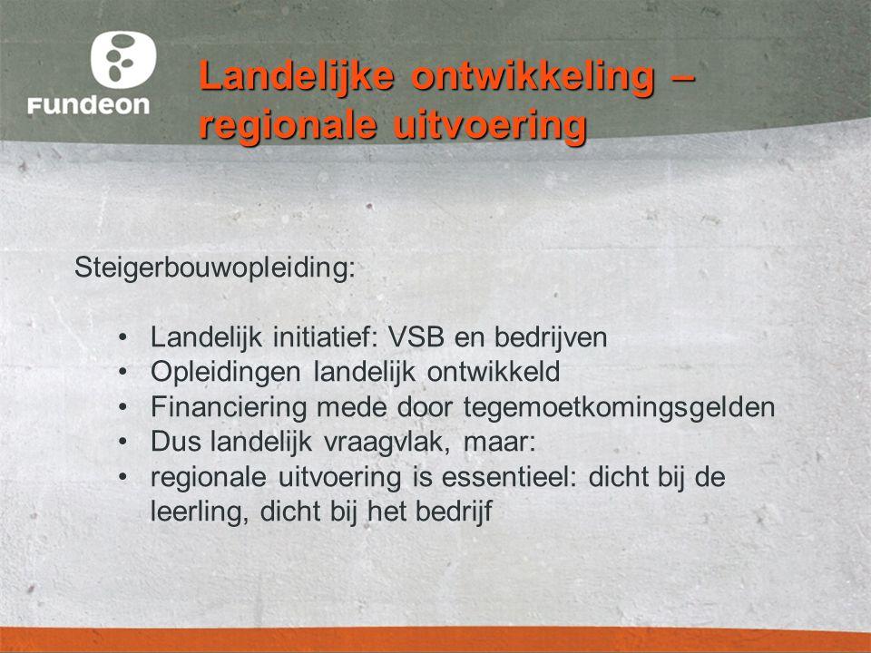 Landelijke ontwikkeling – regionale uitvoering Steigerbouwopleiding: •Landelijk initiatief: VSB en bedrijven •Opleidingen landelijk ontwikkeld •Financiering mede door tegemoetkomingsgelden •Dus landelijk vraagvlak, maar: •regionale uitvoering is essentieel: dicht bij de leerling, dicht bij het bedrijf