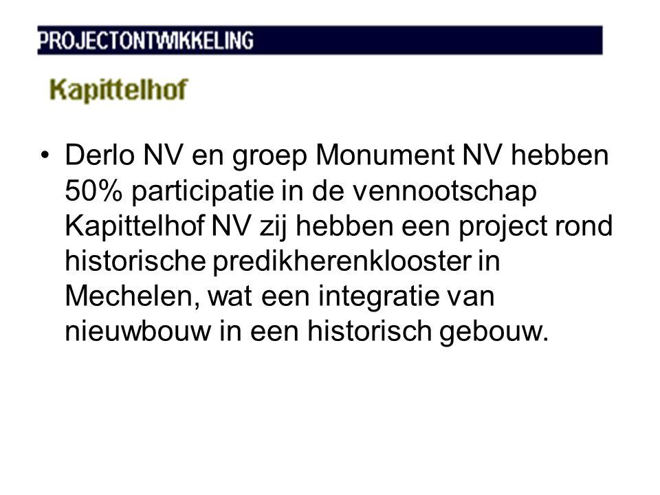 •Derlo NV en groep Monument NV hebben 50% participatie in de vennootschap Kapittelhof NV zij hebben een project rond historische predikherenklooster in Mechelen, wat een integratie van nieuwbouw in een historisch gebouw.