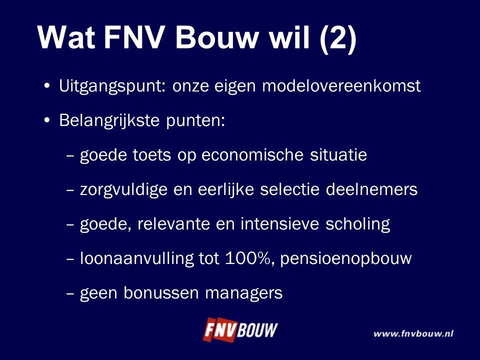 Wat FNV Bouw wil (2) •Uitgangspunt: onze eigen modelovereenkomst •Belangrijkste punten: –goede toets op economische situatie –zorgvuldige en eerlijke