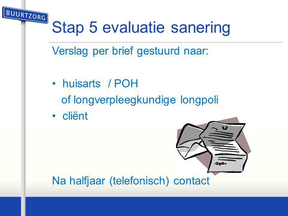 Stap 5 evaluatie sanering Verslag per brief gestuurd naar: •huisarts / POH of longverpleegkundige longpoli •cliënt Na halfjaar (telefonisch) contact