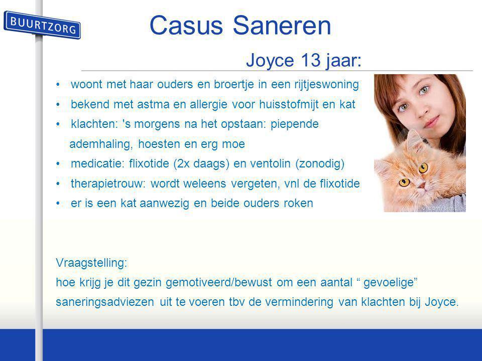 • Casus Saneren Joyce 13 jaar: •woont met haar ouders en broertje in een rijtjeswoning •bekend met astma en allergie voor huisstofmijt en kat •klachte