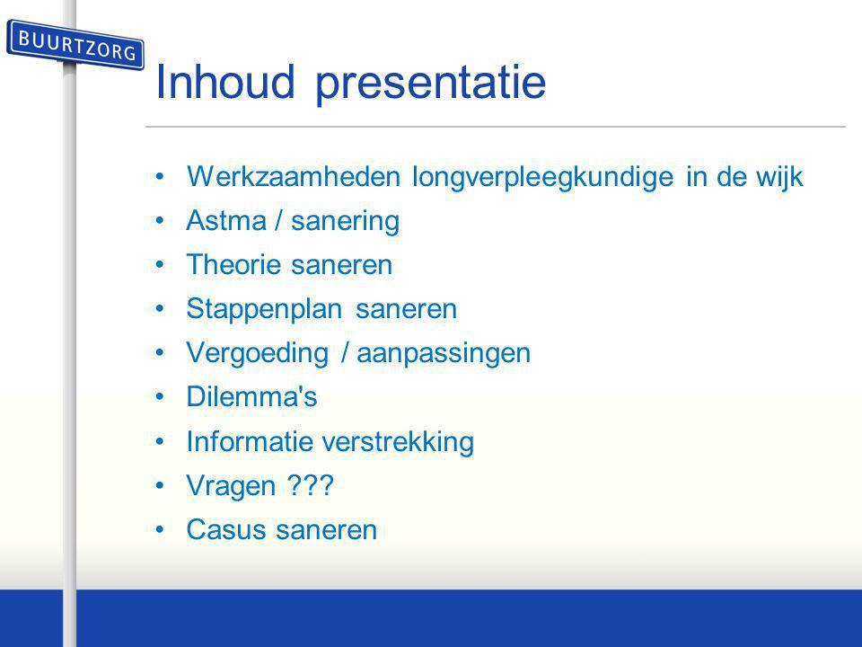 Inhoud presentatie •Werkzaamheden longverpleegkundige in de wijk •Astma / sanering •Theorie saneren •Stappenplan saneren •Vergoeding / aanpassingen •D