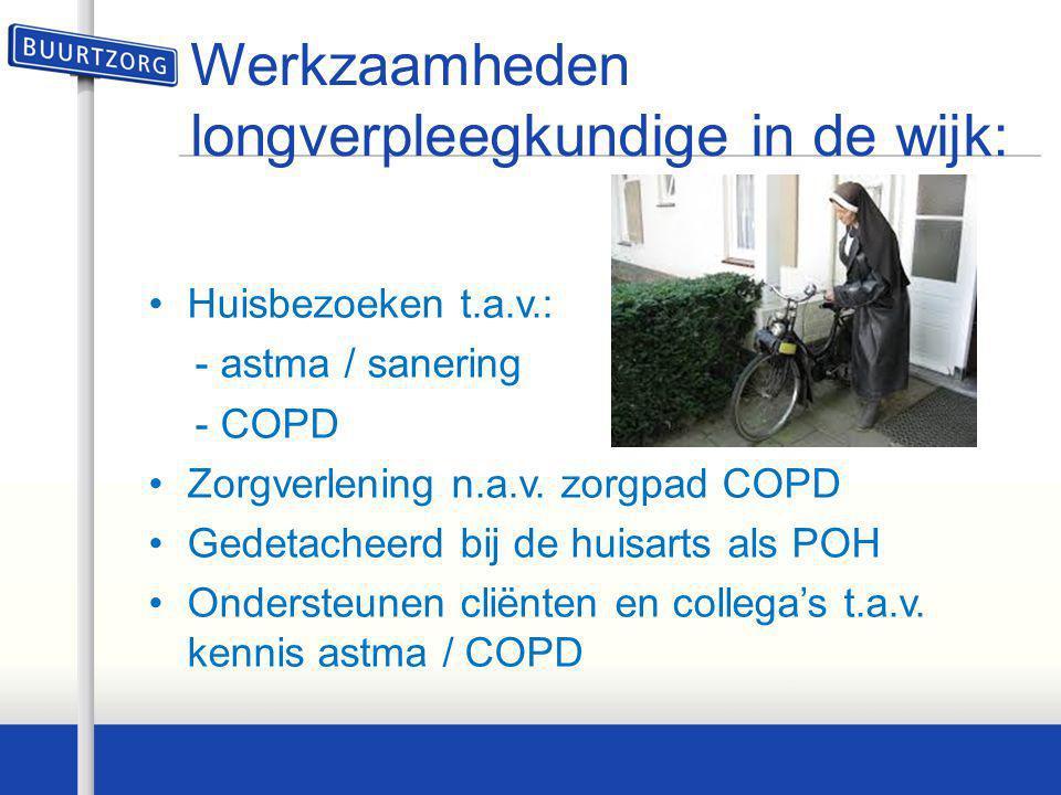 Werkzaamheden longverpleegkundige in de wijk: •Huisbezoeken t.a.v.: - astma / sanering - COPD •Zorgverlening n.a.v. zorgpad COPD •Gedetacheerd bij de