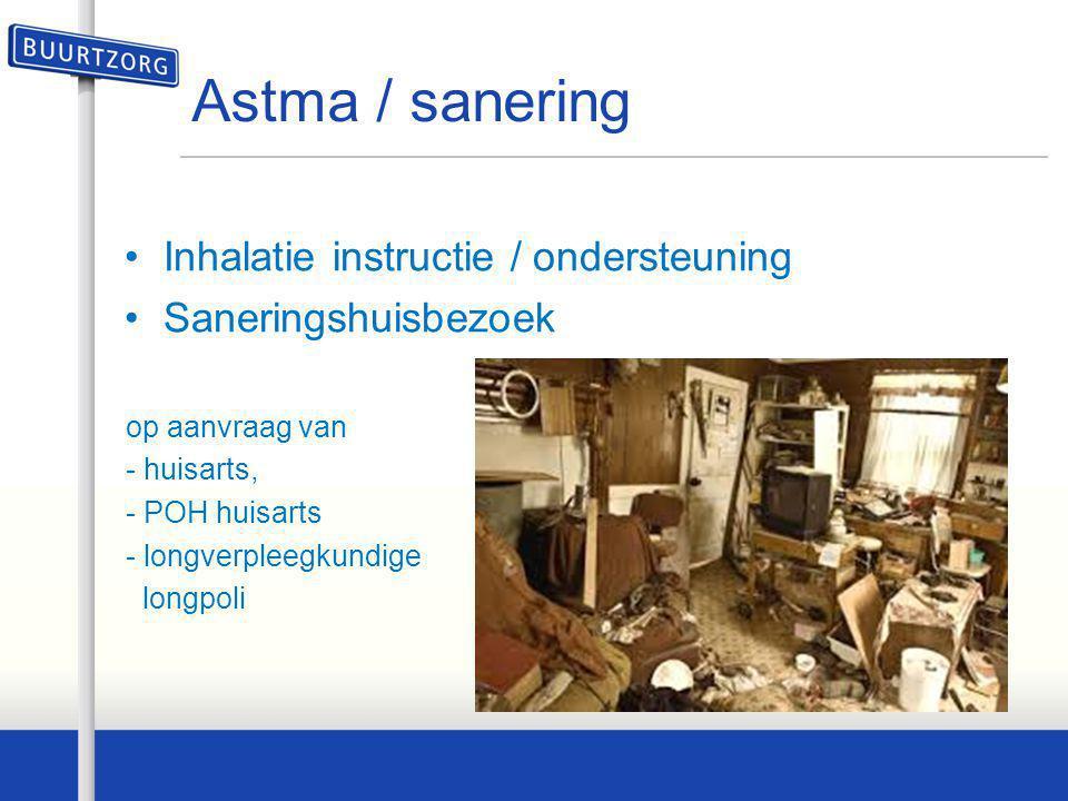 Astma / sanering •Inhalatie instructie / ondersteuning •Saneringshuisbezoek op aanvraag van - huisarts, - POH huisarts - longverpleegkundige longpoli