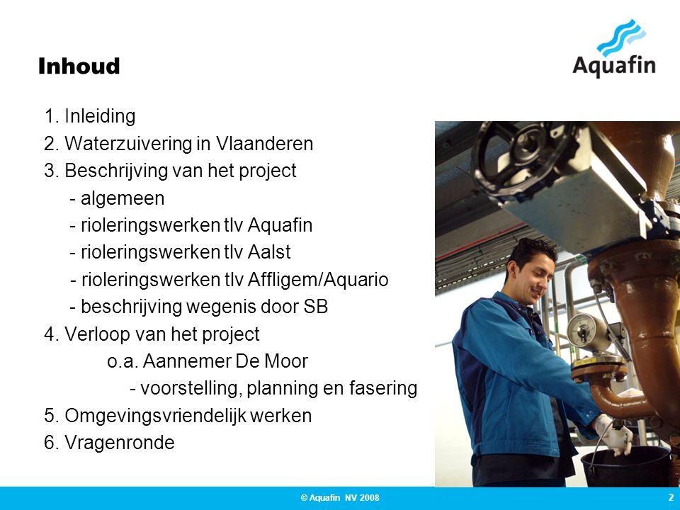 2 © Aquafin NV 2008 Inhoud 1. Inleiding 2. Waterzuivering in Vlaanderen 3. Beschrijving van het project - algemeen - rioleringswerken tlv Aquafin - ri