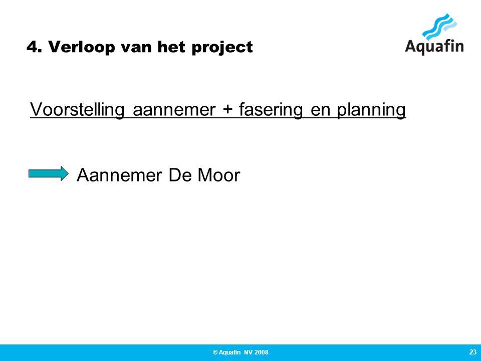 4. Verloop van het project Voorstelling aannemer + fasering en planning Aannemer De Moor 23 © Aquafin NV 2008