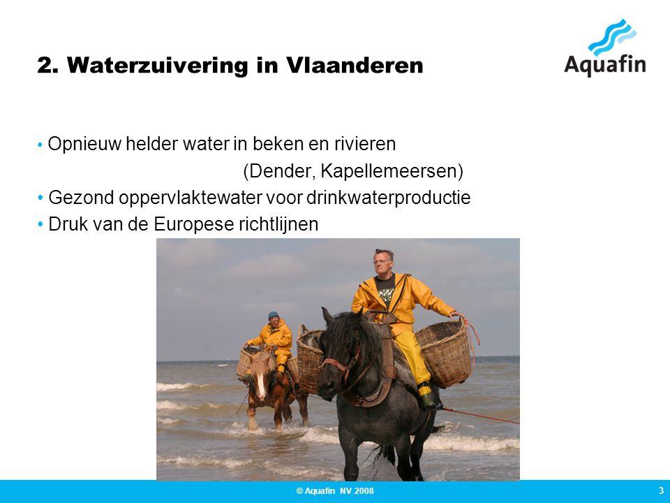 3 © Aquafin NV 2008 2. Waterzuivering in Vlaanderen • Opnieuw helder water in beken en rivieren (Dender, Kapellemeersen) • Gezond oppervlaktewater voo