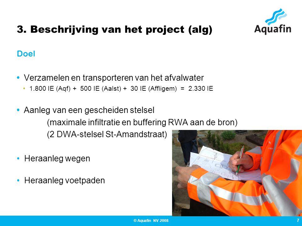 7 © Aquafin NV 2008 3. Beschrijving van het project (alg) Doel • Verzamelen en transporteren van het afvalwater •1.800 IE (Aqf) + 500 IE (Aalst) + 30