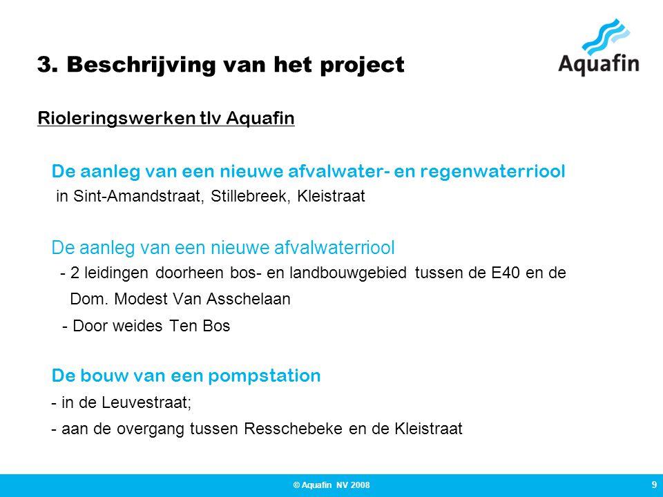 9 © Aquafin NV 2008 3. Beschrijving van het project Rioleringswerken tlv Aquafin De aanleg van een nieuwe afvalwater- en regenwaterriool in Sint-Amand