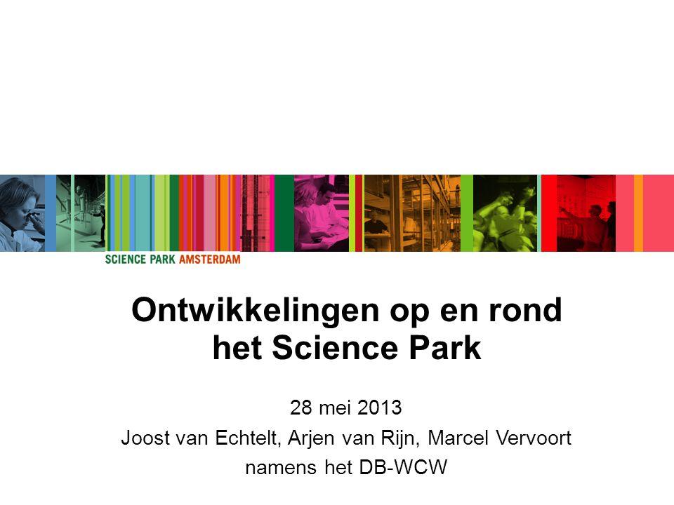 Ontwikkelingen op en rond het Science Park 28 mei 2013 Joost van Echtelt, Arjen van Rijn, Marcel Vervoort namens het DB-WCW