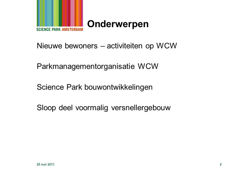 28 mei 20132 Onderwerpen Nieuwe bewoners – activiteiten op WCW Parkmanagementorganisatie WCW Science Park bouwontwikkelingen Sloop deel voormalig vers