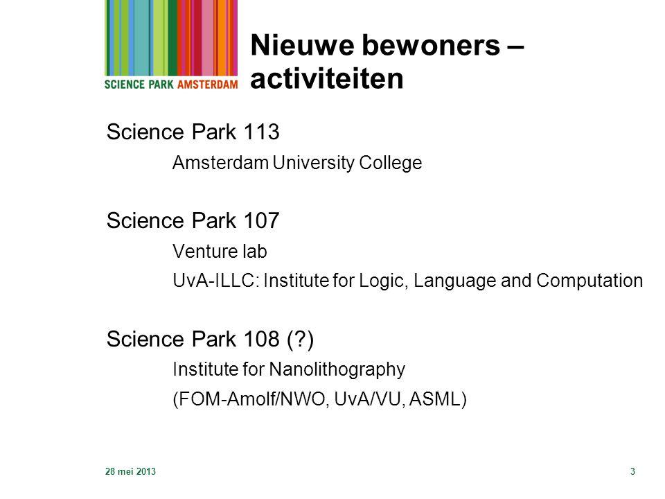28 mei 20133 Nieuwe bewoners – activiteiten Science Park 113 Amsterdam University College Science Park 107 Venture lab UvA-ILLC: Institute for Logic,
