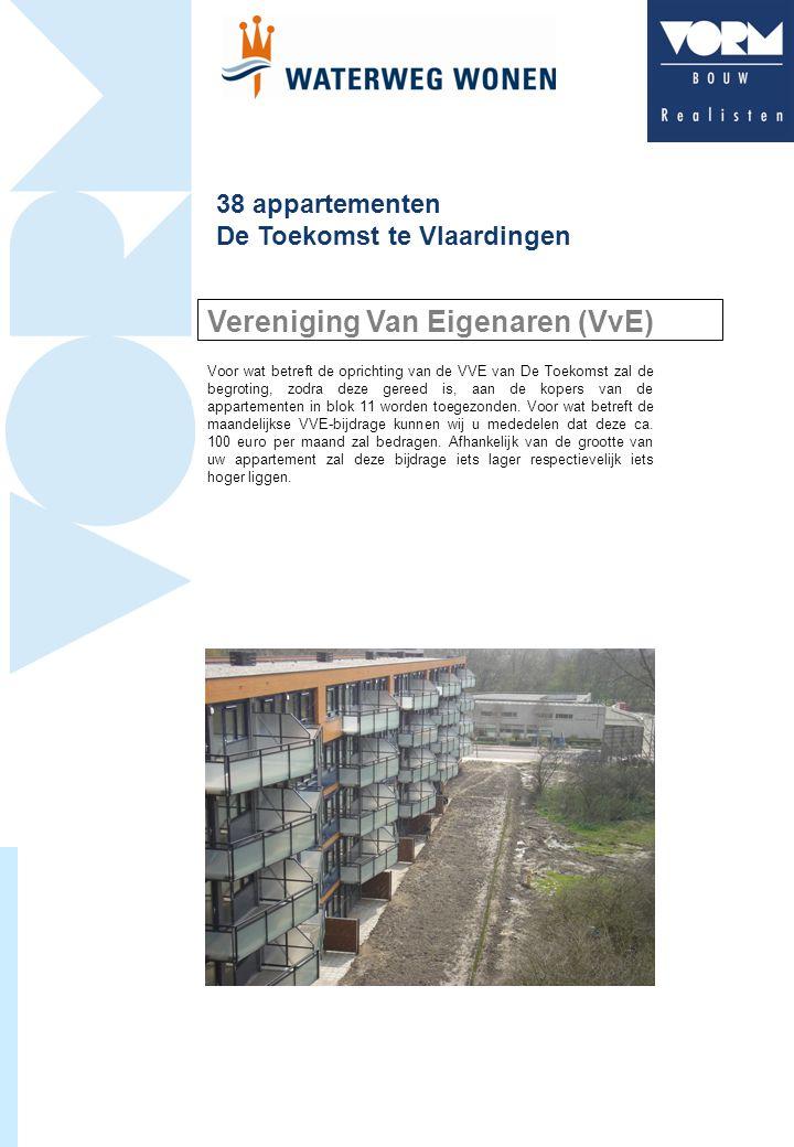 38 appartementen De Toekomst te Vlaardingen Vereniging Van Eigenaren (VvE) Voor wat betreft de oprichting van de VVE van De Toekomst zal de begroting, zodra deze gereed is, aan de kopers van de appartementen in blok 11 worden toegezonden.