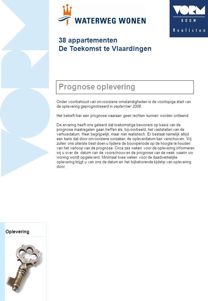 38 appartementen De Toekomst te Vlaardingen Onder voorbehoud van onvoorziene omstandigheden is de voorlopige start van de oplevering geprognotiseerd in september 2008.