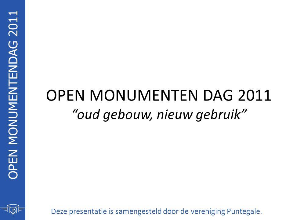 """OPEN MONUMENTEN DAG 2011 """"oud gebouw, nieuw gebruik"""" Deze presentatie is samengesteld door de vereniging Puntegale. OPEN MONUMENTENDAG 2011"""