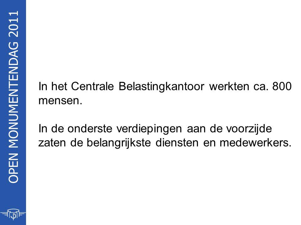 OPEN MONUMENTENDAG 2011 In het Centrale Belastingkantoor werkten ca.