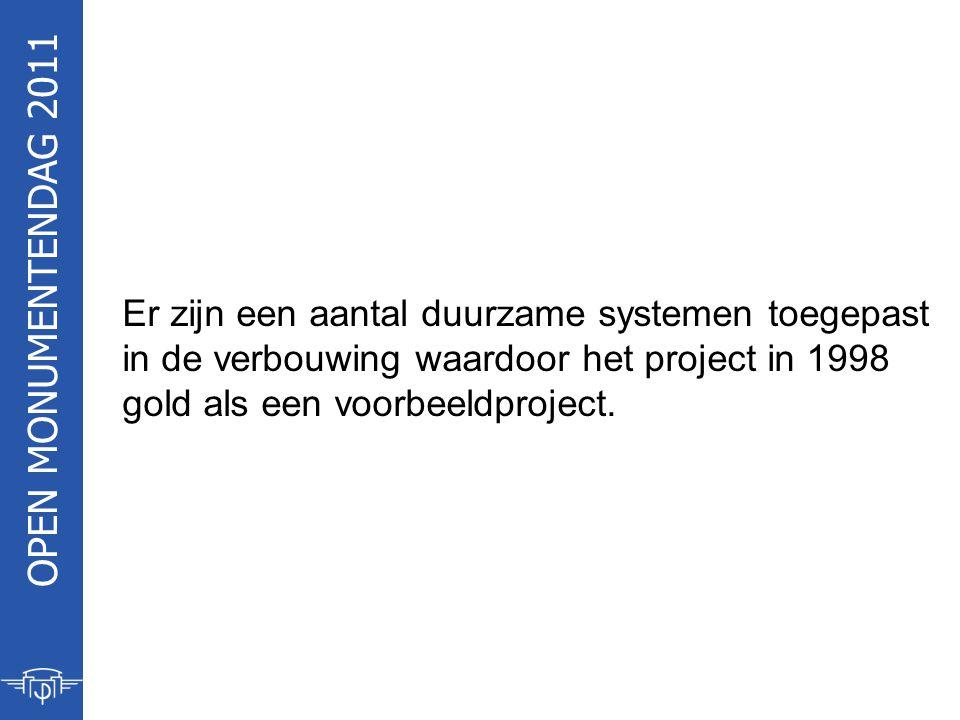 OPEN MONUMENTENDAG 2011 Er zijn een aantal duurzame systemen toegepast in de verbouwing waardoor het project in 1998 gold als een voorbeeldproject.
