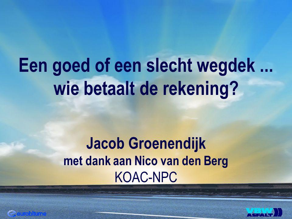 Een goed of een slecht wegdek... wie betaalt de rekening? Jacob Groenendijk met dank aan Nico van den Berg KOAC-NPC