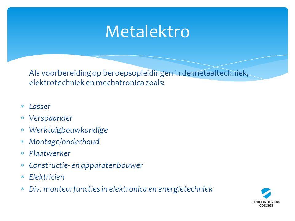Als voorbereiding op beroepsopleidingen in de metaaltechniek, elektrotechniek en mechatronica zoals:  Lasser  Verspaander  Werktuigbouwkundige  Montage/onderhoud  Plaatwerker  Constructie- en apparatenbouwer  Elektricien  Div.