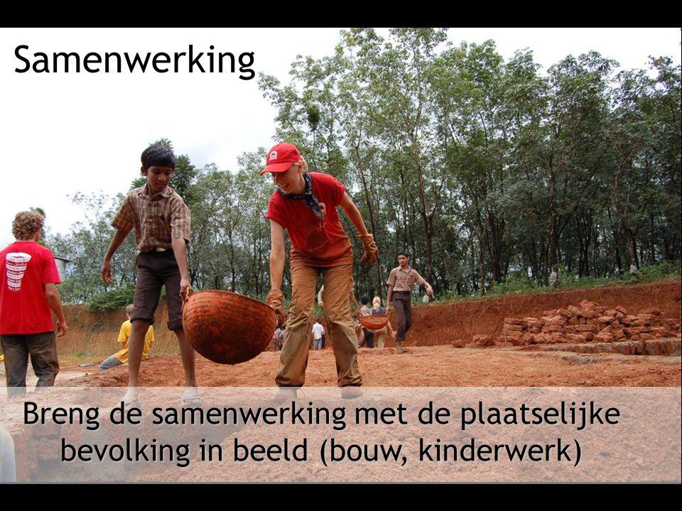 Samenwerking Breng de samenwerking met de plaatselijke bevolking in beeld (bouw, kinderwerk)