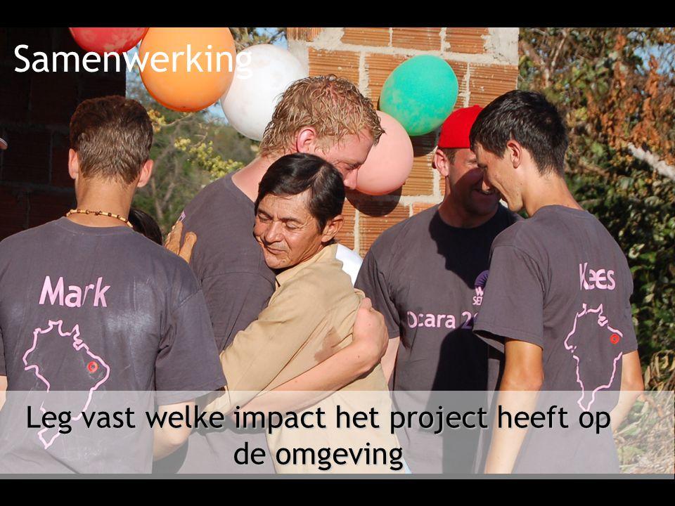 Samenwerking Leg vast welke impact het project heeft op de omgeving