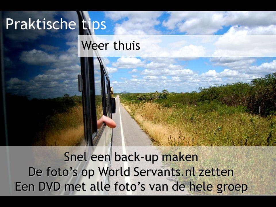 Praktische tips Snel een back-up maken De foto's op World Servants.nl zetten Een DVD met alle foto's van de hele groep Weer thuis