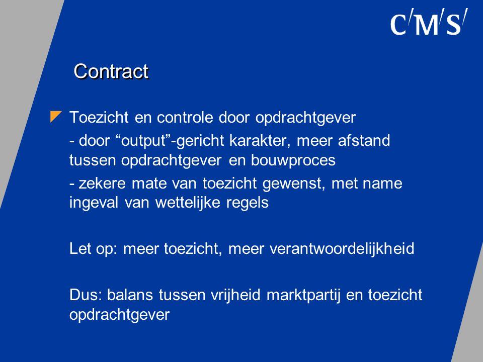 """Contract  Toezicht en controle door opdrachtgever - door """"output""""-gericht karakter, meer afstand tussen opdrachtgever en bouwproces - zekere mate van"""