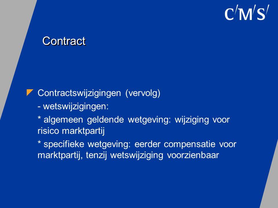Contract  Contractswijzigingen (vervolg) - wetswijzigingen: * algemeen geldende wetgeving: wijziging voor risico marktpartij * specifieke wetgeving: