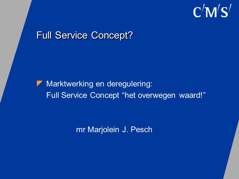 """Full Service Concept?  Marktwerking en deregulering: Full Service Concept """"het overwegen waard!"""" mr Marjolein J. Pesch"""