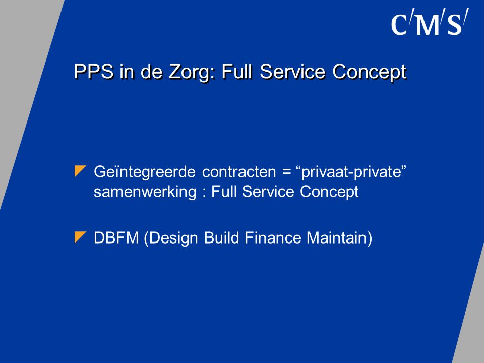 Kenmerken  Integrale aanpak  Taakverdeling / Risicoverdeling Iedereen doet waar hij het beste in is  Dienstverlening - inkoop dienst in plaats van product - kern: beschikbaarheid van het gebouw