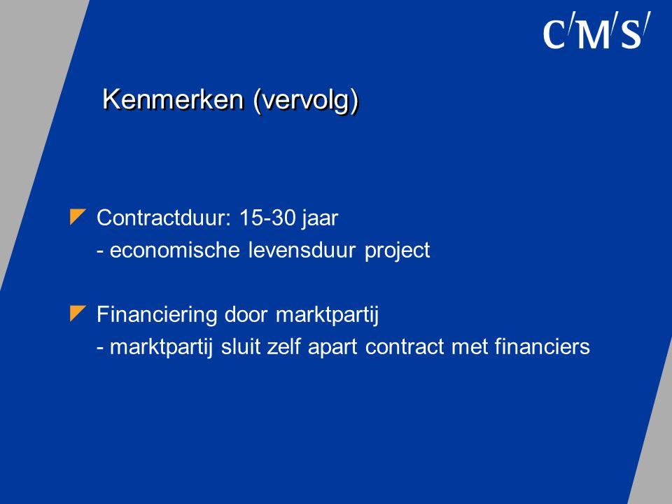 Kenmerken (vervolg)  Contractduur: 15-30 jaar - economische levensduur project  Financiering door marktpartij - marktpartij sluit zelf apart contrac