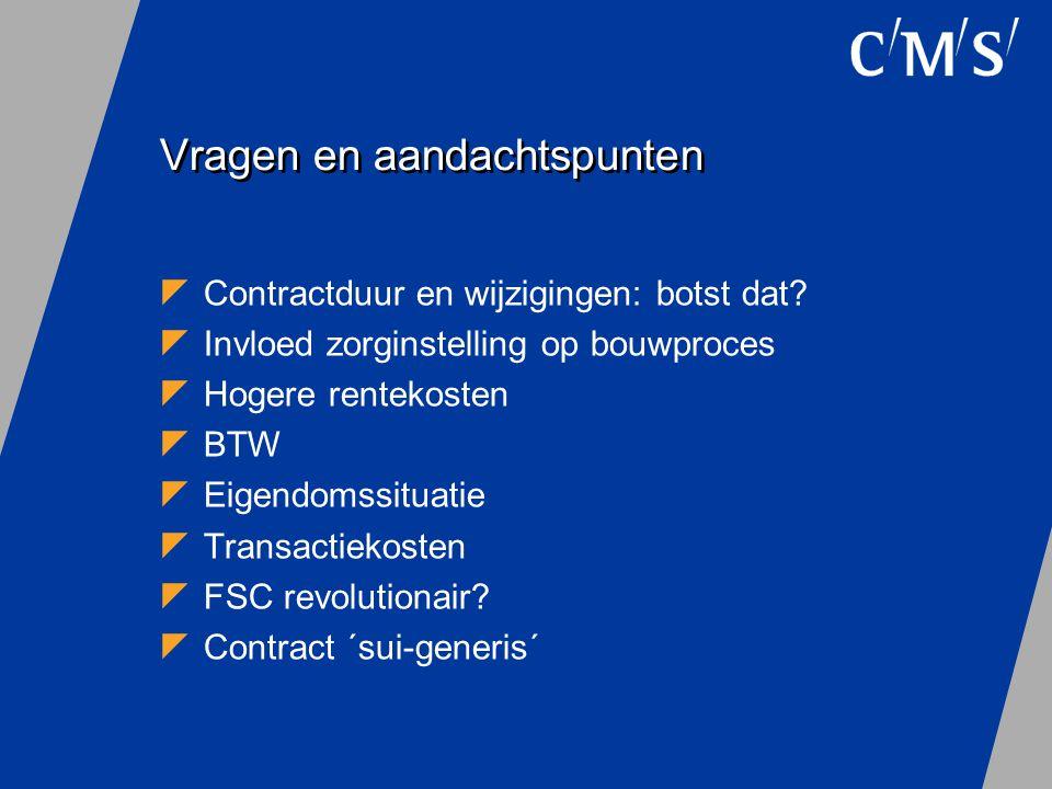 Vragen en aandachtspunten  Contractduur en wijzigingen: botst dat?  Invloed zorginstelling op bouwproces  Hogere rentekosten  BTW  Eigendomssitua