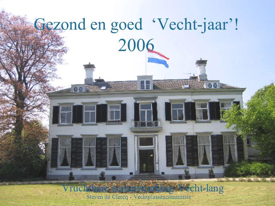 Gezond en goed 'Vecht-jaar'! 2006 Vruchtbare samenwerking Vecht-lang Steven de Clercq - Vechtplassencommissie