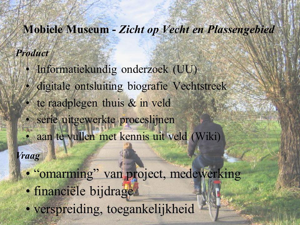 Mobiele Museum - Zicht op Vecht en Plassengebied Product •Informatiekundig onderzoek (UU) •digitale ontsluiting biografie Vechtstreek •te raadplegen t
