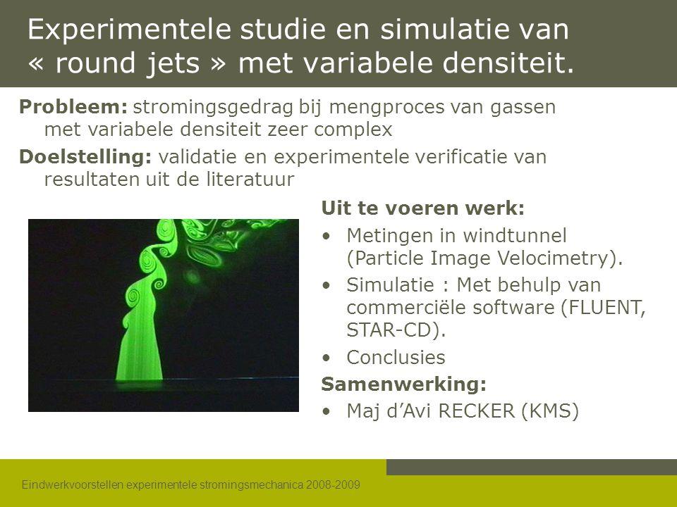 Eindwerkvoorstellen experimentele stromingsmechanica 2008-2009 Experimentele studie en simulatie van « round jets » met variabele densiteit.