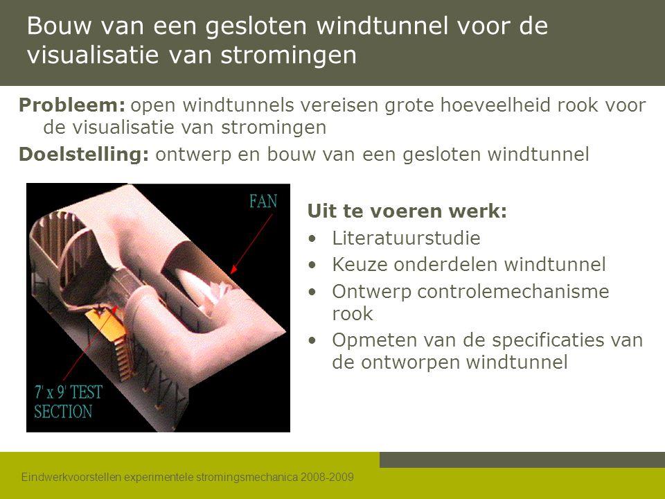 Eindwerkvoorstellen experimentele stromingsmechanica 2008-2009 Bouw van een gesloten windtunnel voor de visualisatie van stromingen Probleem: open win