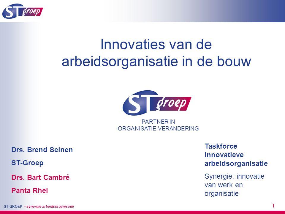 ST-GROEP – synergie arbeidsorganisatie 1 Innovaties van de arbeidsorganisatie in de bouw PARTNER IN ORGANISATIE-VERANDERING Drs. Brend Seinen ST-Groep