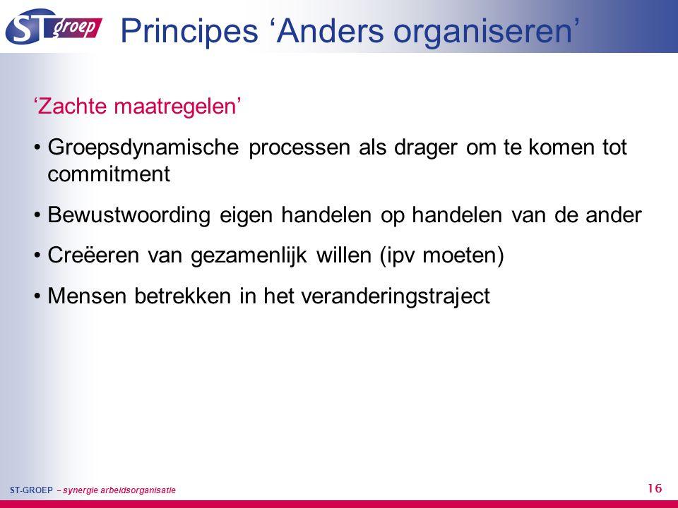 ST-GROEP – synergie arbeidsorganisatie 16 'Zachte maatregelen' • Groepsdynamische processen als drager om te komen tot commitment • Bewustwoording eig
