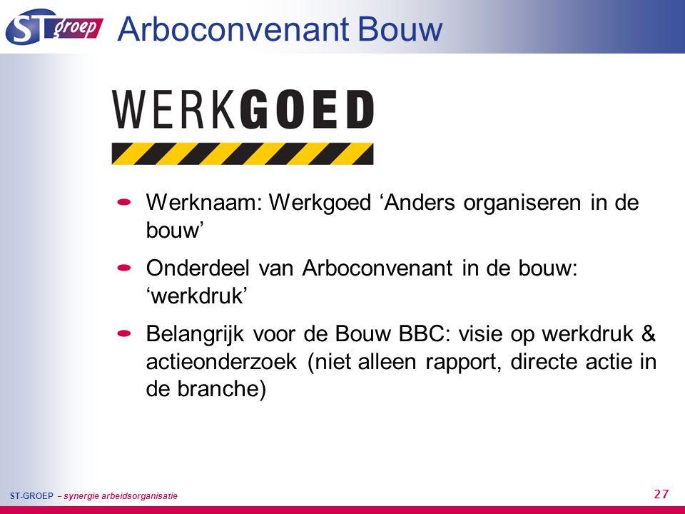ST-GROEP – synergie arbeidsorganisatie 27 Arboconvenant Bouw Werknaam: Werkgoed 'Anders organiseren in de bouw' Onderdeel van Arboconvenant in de bouw